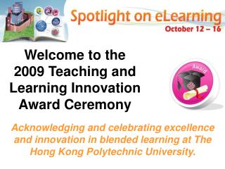 Welcome to the 2009 Teaching and Learning Innovation Award Ceremony