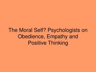 The Moral Self? Psychologists on Obedience, Empathy and Positive Thinking