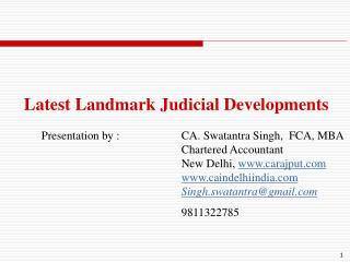 Latest Landmark Judicial Developments 	Presentation by :		CA. Swatantra Singh,  FCA, MBA