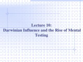 Lecture 10:  Darwinian Influence and the Rise of Mental Testing