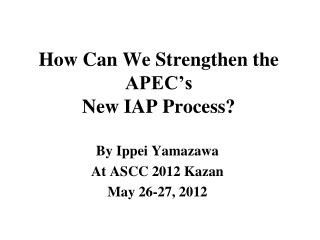 How Can We Strengthen the APEC's New IAP Process?