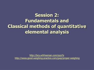 Session 2:  Fundamentals and  Classical methods of quantitative elemental analysis