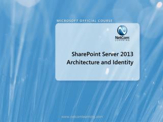 SharePoint Server 2013 Architecture and Identity