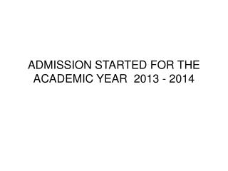 ADMISSION STARTED FOR THE ACADEMIC YEAR  2013 - 2014