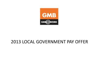 2013 LOCAL GOVERNMENT PAY OFFER
