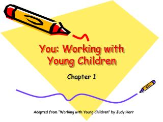 You: Working with Young Children