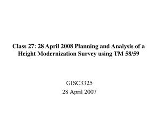 Class 27: 28 April 2008 Planning and Analysis of a Height Modernization Survey using TM 58/59