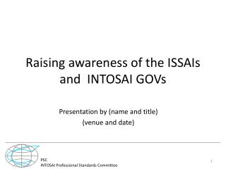 Raising awareness of the ISSAIs and  INTOSAI GOVs