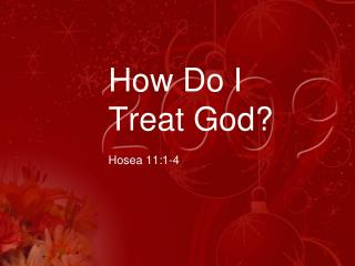 How Do I Treat God?