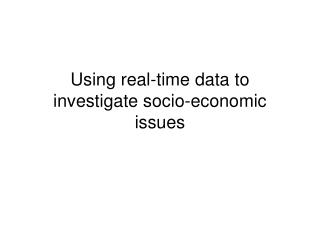Using real-time data to investigate socio-economic issues