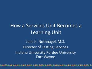 How a Services Unit Becomes a Learning Unit