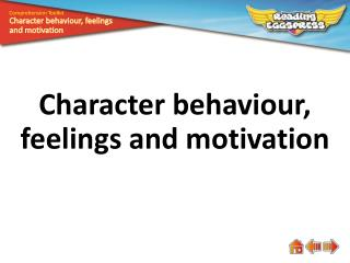 Character  behaviour , feelings and motivation