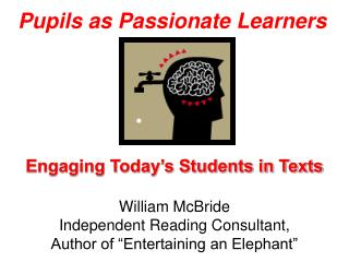 "Engaging Today's Students in Texts William McBride  Independent Reading Consultant,  Author of ""Entertaining an Elep"