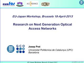 EU-Japan Workshop, Brussels 18-April-2013 Research on Next Generation Optical Access Networks