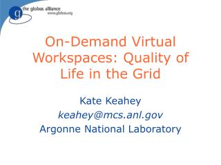 On-Demand Virtual Workspaces: Quality of Life in the Grid