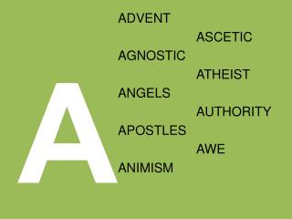 ADVENT AGNOSTIC ANGELS APOSTLES ANIMISM ASCETIC ATHEIST AUTHORITY AWE