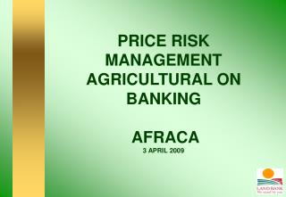 PRICE RISK MANAGEMENT AGRICULTURAL ON BANKING   AFRACA 3 APRIL 2009