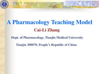 A Pharmacology Teaching Model Cai-Li Zhang Dept. of Pharmacology, Tianjin Medical University Tianjin 300070, People's Re