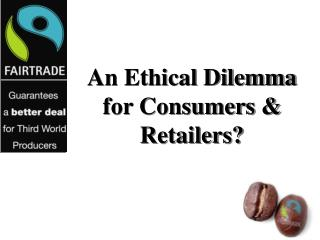 An Ethical Dilemma for Consumers & Retailers?
