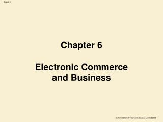 Chapter 6 Electronic Commerce  and Business