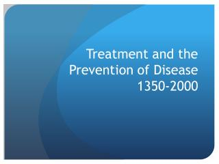 Treatment and the Prevention of Disease 1350-2000