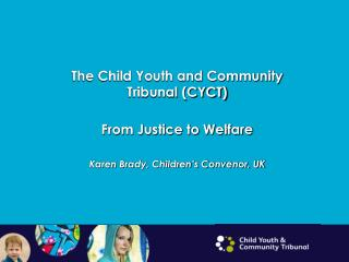 The Child Youth and Community Tribunal (CYCT) From Justice to Welfare