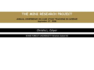 THE MINI RESEARCH PROJECT ANNUAL CONFERENCE ON CASE STUDY TEACHING IN SCIENCE September 27, 2008