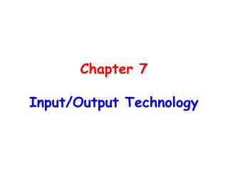 Chapter 7 Input/Output Technology