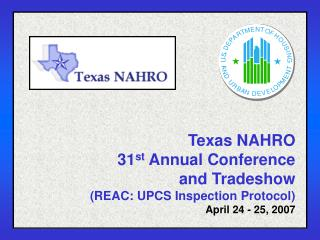 Texas NAHRO 31 st  Annual Conference and Tradeshow (REAC: UPCS Inspection Protocol) April 24 - 25, 2007