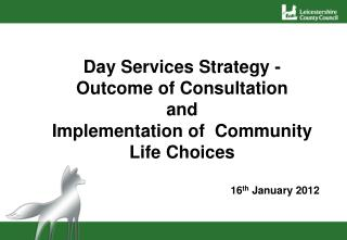 Day Services Strategy - Outcome of Consultation  and  Implementation of  Community Life Choices