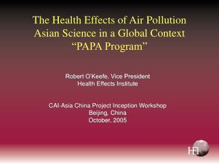 "The Health Effects of Air Pollution Asian Science in a Global Context ""PAPA Program"""