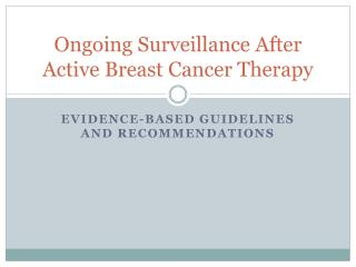 Ongoing  Surveillance  A fter  A ctive Breast Cancer Therapy