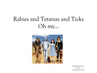 Rabies and Tetanus and Ticks  Oh my…