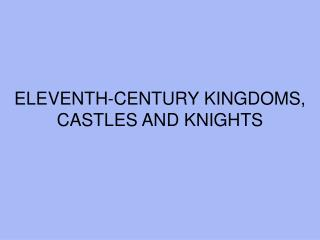 ELEVENTH-CENTURY KINGDOMS, CASTLES AND KNIGHTS