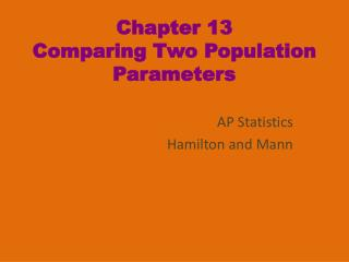 Chapter 13 Comparing Two Population Parameters