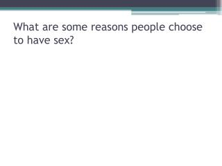 What are some reasons people choose to have sex?