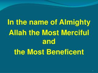 In the name of Almighty  Allah the Most Merciful and  the Most Beneficent