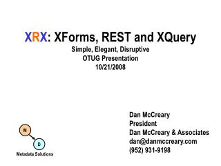 X R X : XForms, REST and XQuery Simple, Elegant, Disruptive OTUG Presentation 10/21/2008