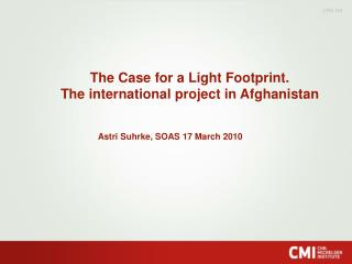 The Case for a Light Footprint. The international project in Afghanistan