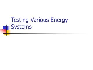Testing Various Energy Systems