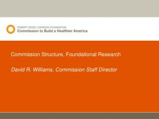 Commission Structure, Foundational Research David R. Williams, Commission Staff Director