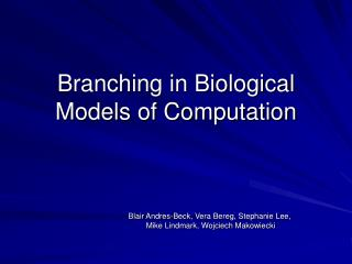 Branching in Biological Models of Computation