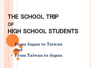 THE SCHOOL TRIP  of HIGH SCHOOL STUDENTS