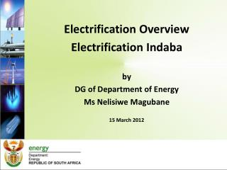 Electrification Overview Electrification Indaba by DG of Department of Energy Ms Nelisiwe Magubane