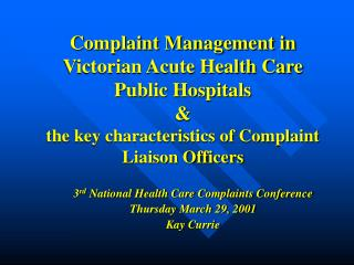 3 rd  National Health Care Complaints Conference Thursday March 29, 2001 Kay Currie
