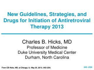 New Guidelines, Strategies, and Drugs for Initiation of Antiretroviral Therapy 2013