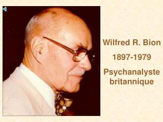 Wilfred R. Bion 1897-1979 Psychanalyste britannique