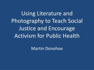 Using Literature and Photography to Teach Social Justice and Encourage Activism for Public Health