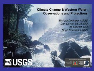 Climate Change & Western Water: Observations and Projections Michael Dettinger, USGS