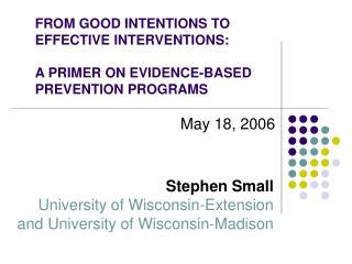 FROM GOOD INTENTIONS TO  EFFECTIVE INTERVENTIONS: A PRIMER ON EVIDENCE-BASED PREVENTION PROGRAMS